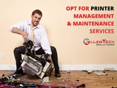 Frustrated With Printer Problems? Opt For Printer Management & Maintenance Services