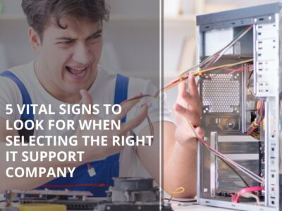 5 Vital Signs To Look For When Selecting The Right IT Support Company