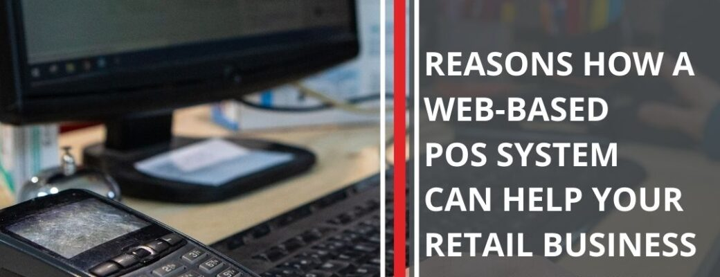 Reasons How A Web-Based POS System Can Help Your Retail Business In Many Ways